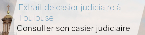 consulter casier judiciaire toulouse