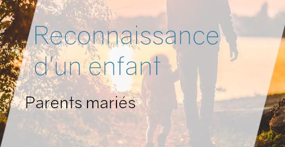 reconaissance enfant parents mariés