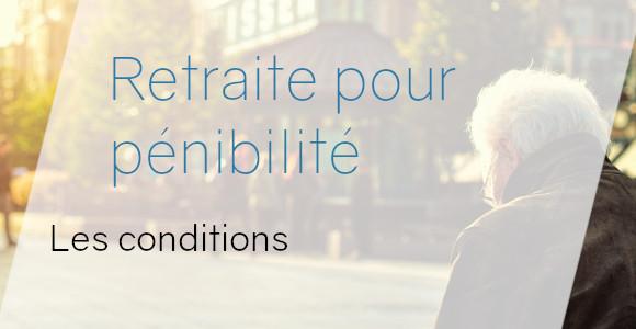 retraite pénibilité conditions